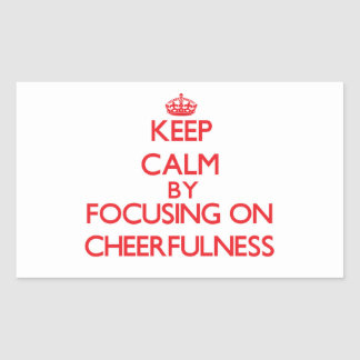 Keep Calm by focusing on Cheerfulness Rectangle Sticker