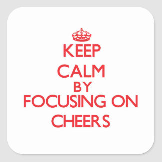 Keep Calm by focusing on Cheers Square Sticker