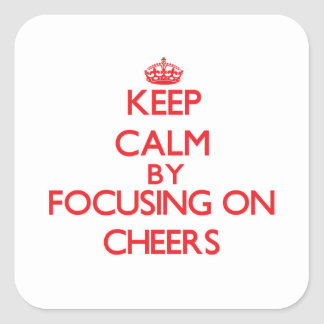Keep Calm by focusing on Cheers Square Stickers