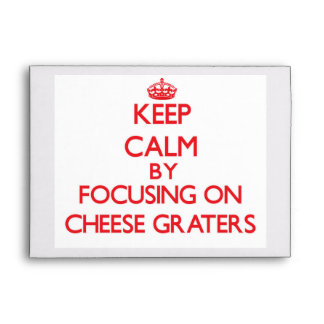 Keep Calm by focusing on Cheese Graters Envelope