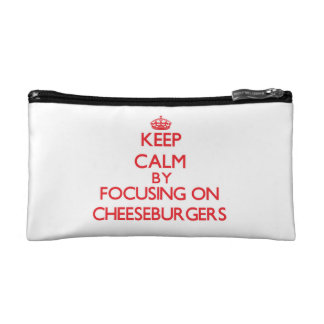 Keep Calm by focusing on Cheeseburgers Cosmetics Bags