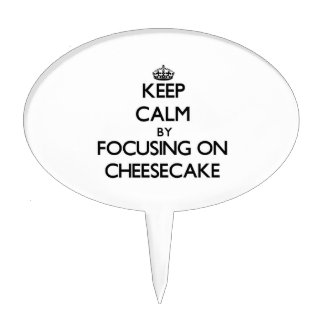 Keep Calm by focusing on Cheesecake Cake Topper