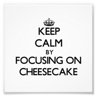 Keep Calm by focusing on Cheesecake Photo Art