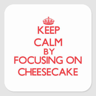Keep Calm by focusing on Cheesecake Square Sticker