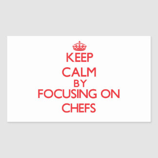 Keep Calm by focusing on Chefs Rectangle Stickers