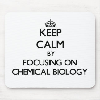 Keep calm by focusing on Chemical Biology Mousepad