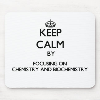 Keep calm by focusing on Chemistry And Biochemistr Mouse Pads