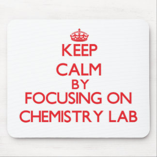 Keep Calm by focusing on Chemistry Lab Mouse Pad