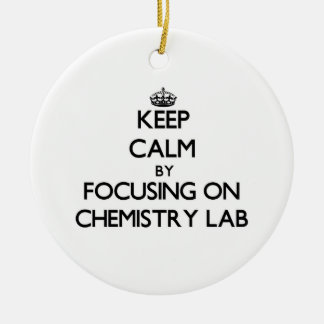 Keep Calm by focusing on Chemistry Lab Ornament