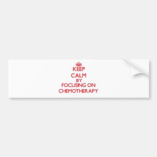 Keep Calm by focusing on Chemotherapy Car Bumper Sticker