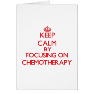 Keep Calm by focusing on Chemotherapy Cards