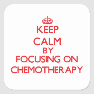 Keep Calm by focusing on Chemotherapy Square Sticker