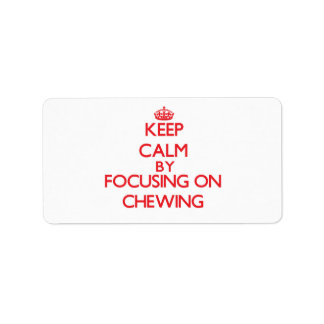 Keep Calm by focusing on Chewing Custom Address Label
