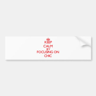 Keep Calm by focusing on Chic Bumper Stickers