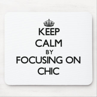 Keep Calm by focusing on Chic Mouse Pad