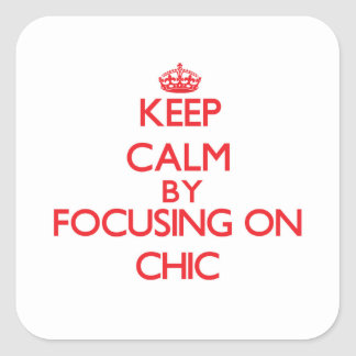 Keep Calm by focusing on Chic Square Sticker