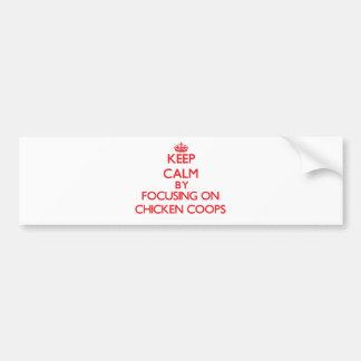 Keep Calm by focusing on Chicken Coops Car Bumper Sticker