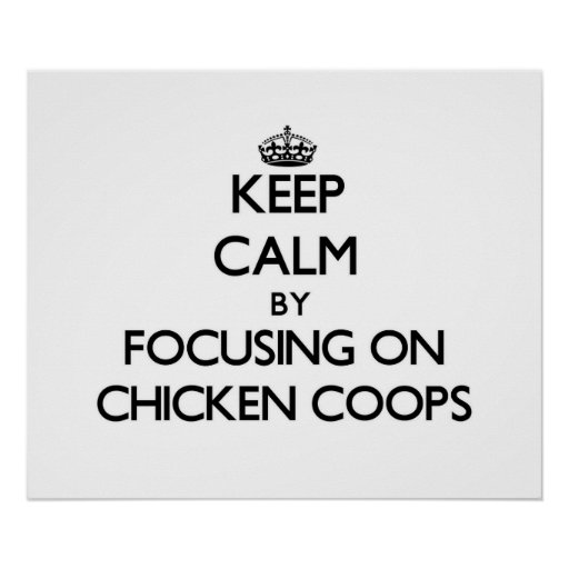 Keep Calm by focusing on Chicken Coops Print