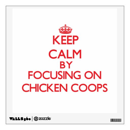 Keep Calm by focusing on Chicken Coops Room Decals