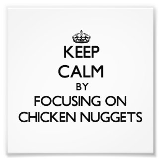 Keep Calm by focusing on Chicken Nuggets Art Photo