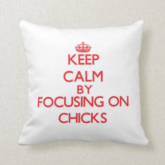 Keep Calm by focusing on Chicks Throw Pillow