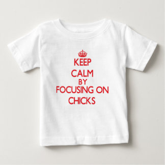 Keep Calm by focusing on Chicks T Shirts