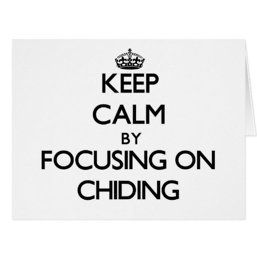 Keep Calm by focusing on Chiding Greeting Card