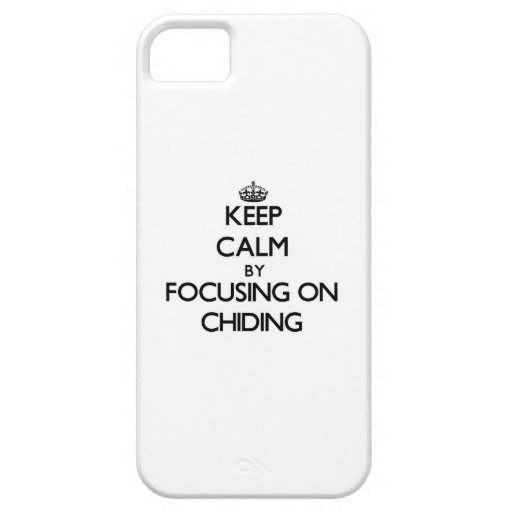 Keep Calm by focusing on Chiding iPhone 5 Case