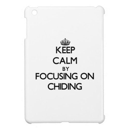 Keep Calm by focusing on Chiding Case For The iPad Mini