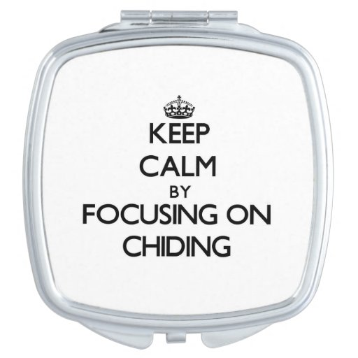 Keep Calm by focusing on Chiding Travel Mirrors