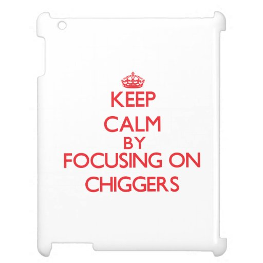 Keep calm by focusing on Chiggers Cover For The iPad 2 3 4