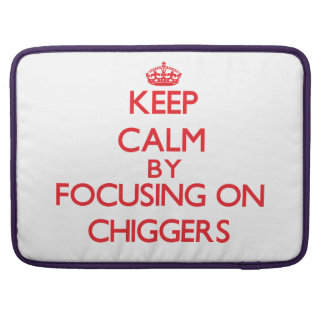 Keep calm by focusing on Chiggers MacBook Pro Sleeve
