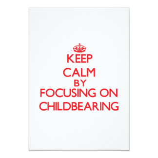 Keep Calm by focusing on Childbearing 3.5x5 Paper Invitation Card