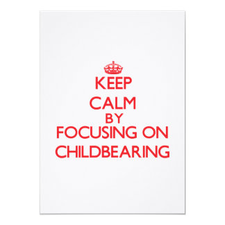 Keep Calm by focusing on Childbearing 5x7 Paper Invitation Card