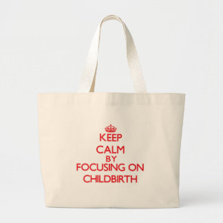 Keep Calm by focusing on Childbirth Tote Bags