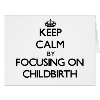 Keep Calm by focusing on Childbirth Large Greeting Card