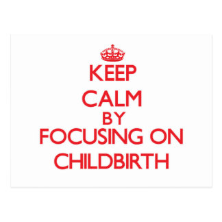 Keep Calm by focusing on Childbirth Postcard