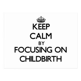 Keep Calm by focusing on Childbirth Post Cards