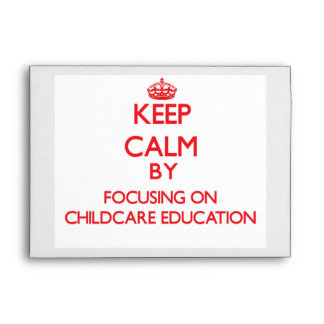 Keep Calm by focusing on Childcare Education Envelopes