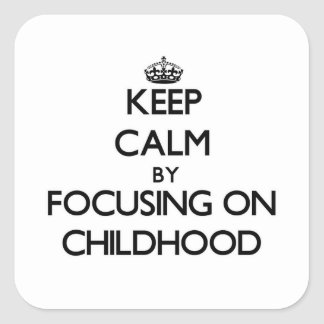 Keep Calm by focusing on Childhood Square Sticker