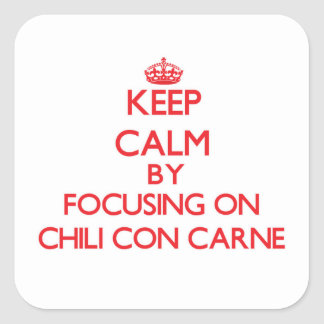 Keep Calm by focusing on Chili Con Carne Stickers