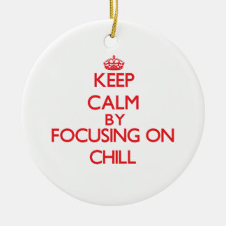 Keep Calm by focusing on Chill Christmas Ornaments