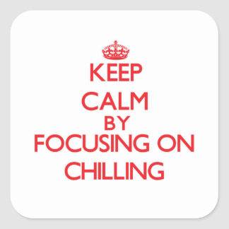 Keep Calm by focusing on Chilling Square Sticker