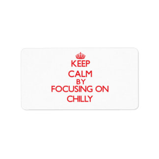 Keep Calm by focusing on Chilly Address Label