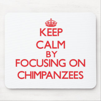 Keep Calm by focusing on Chimpanzees Mousepads