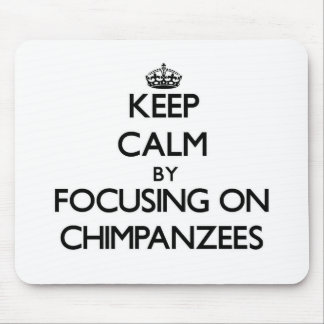 Keep Calm by focusing on Chimpanzees Mousepad