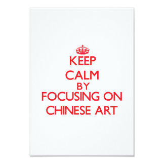 Keep Calm by focusing on Chinese Art 3.5x5 Paper Invitation Card