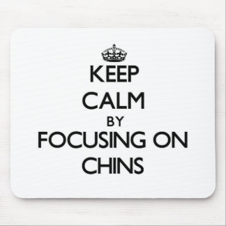 Keep Calm by focusing on Chins Mousepads