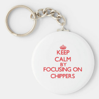 Keep Calm by focusing on Chippers Keychain