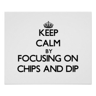 Keep Calm by focusing on Chips And Dip Posters